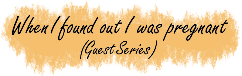 WHEN I FOUND OUT I WAS PREGNANT (GUEST SERIES)