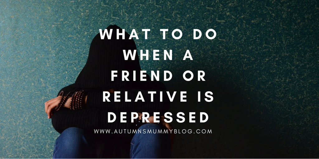 What to do when a friend or relative is depressed