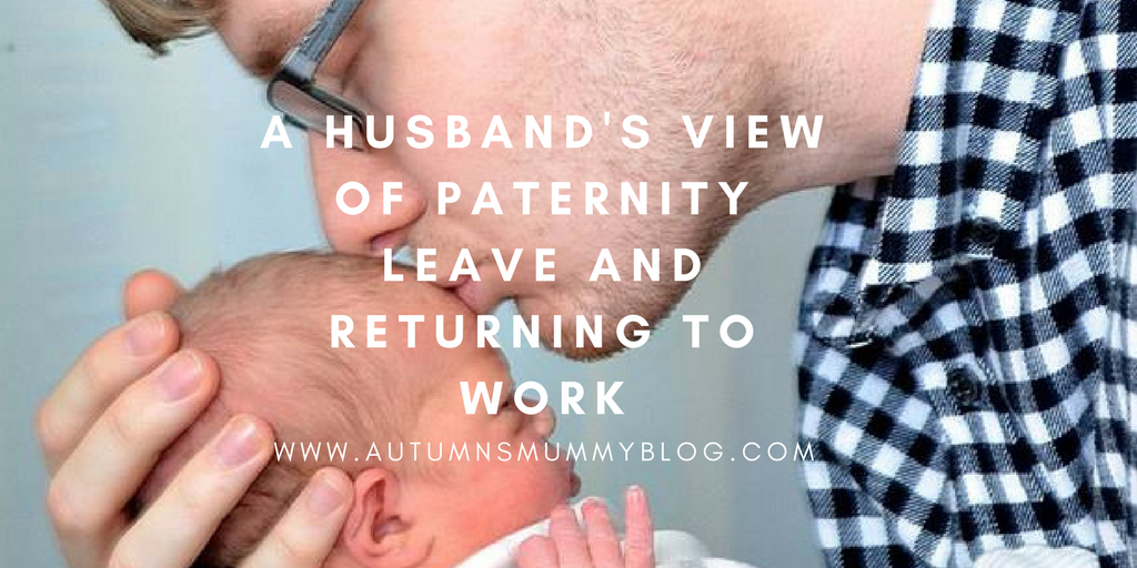 A husband's view of paternity leave and returning to work
