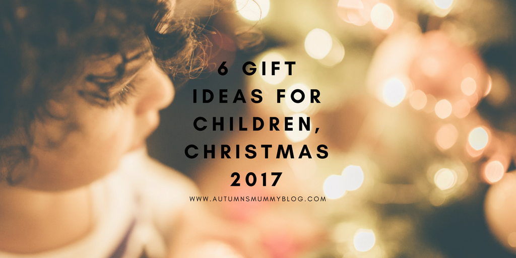 6 Gift Ideas for Children, Christmas 2017
