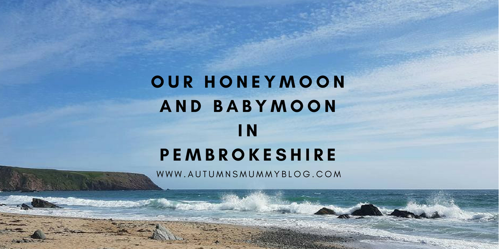 Our honeymoon and babymoon in Pembrokeshire