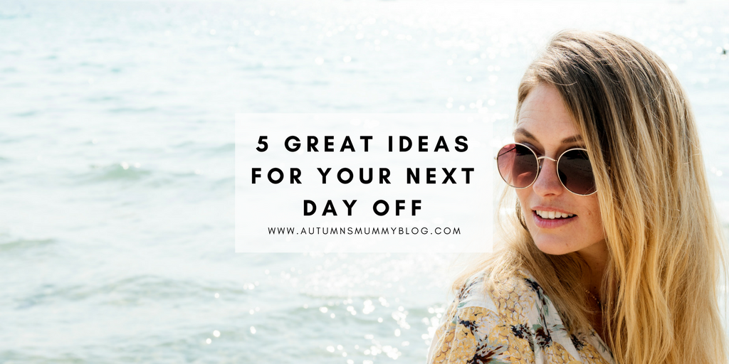 5 great ideas for your next day off