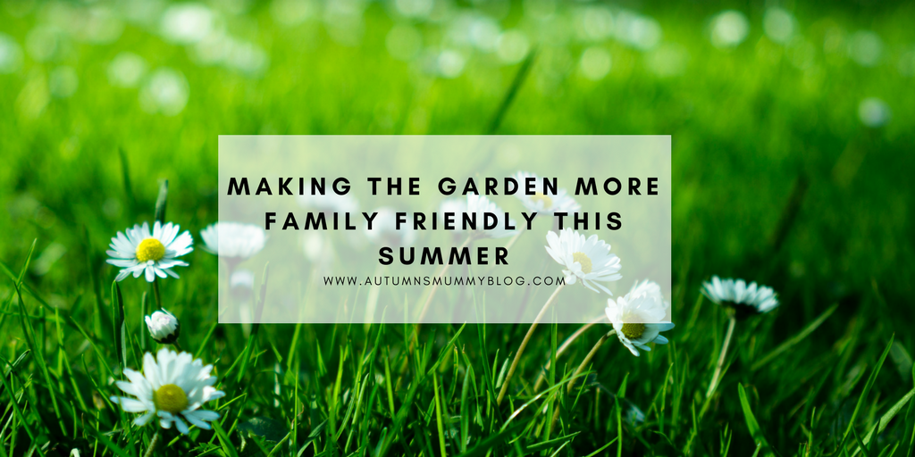 Making the garden more family friendly this summer