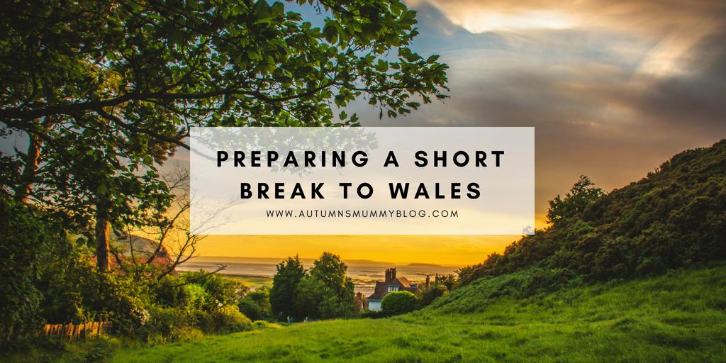 Preparing a short break to Wales