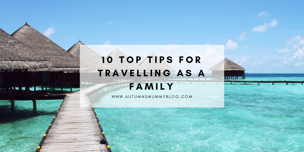 10 top tips for travelling as a family