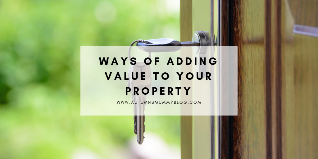 Ways of Adding Value to Your Property
