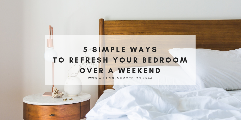 5 simple ways to refresh your bedroom over a weekend