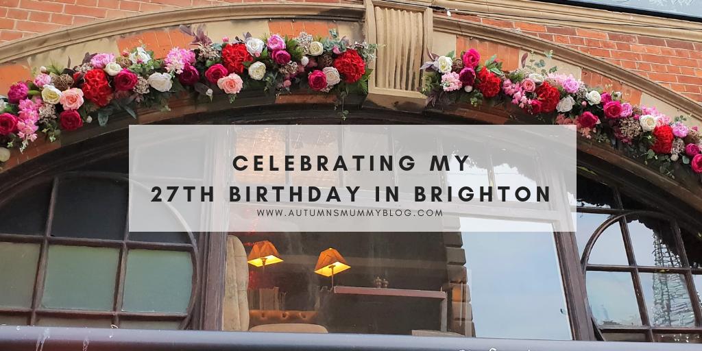 Celebrating my 27th Birthday in Brighton