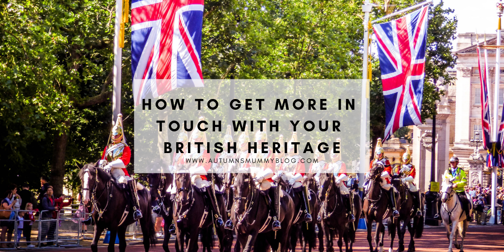 How to Get More in Touch with Your British Heritage