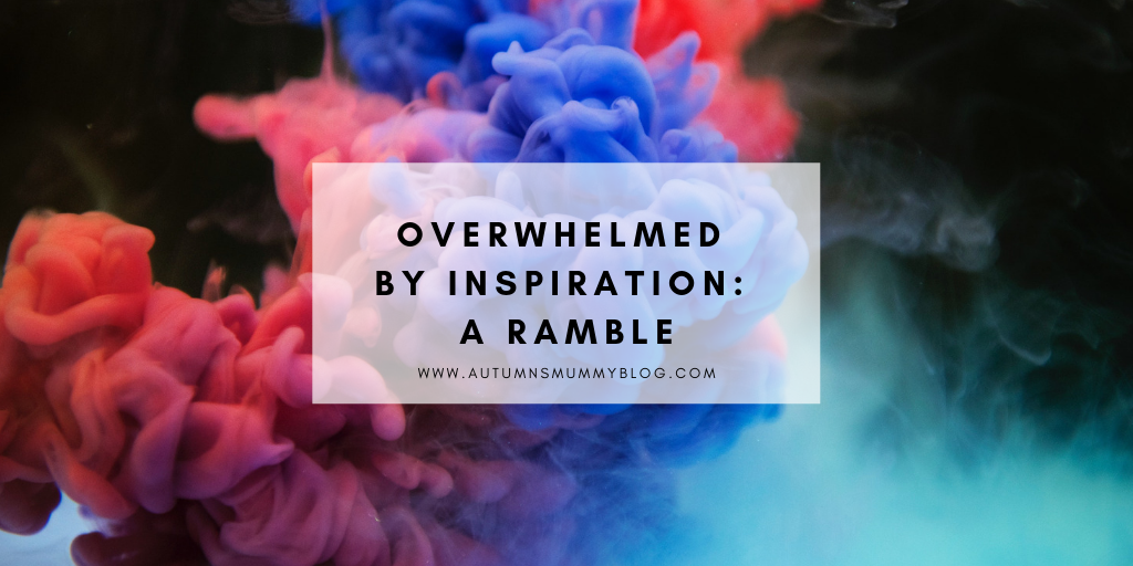 Overwhelmed by Inspiration: A Ramble