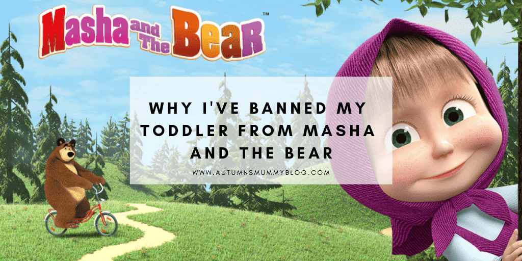 Why I've banned my toddler from Masha and the Bear