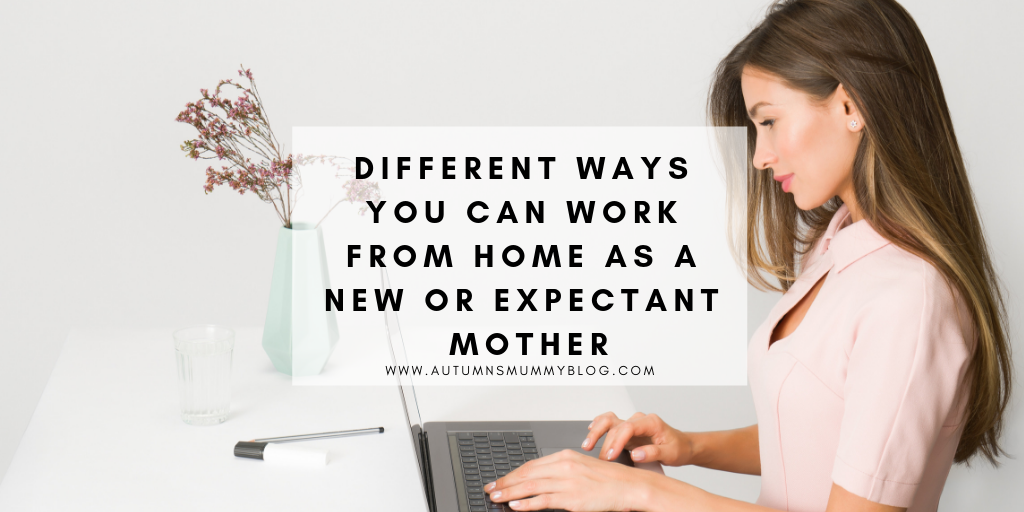 Different ways you can work from home as a new or expectant mother